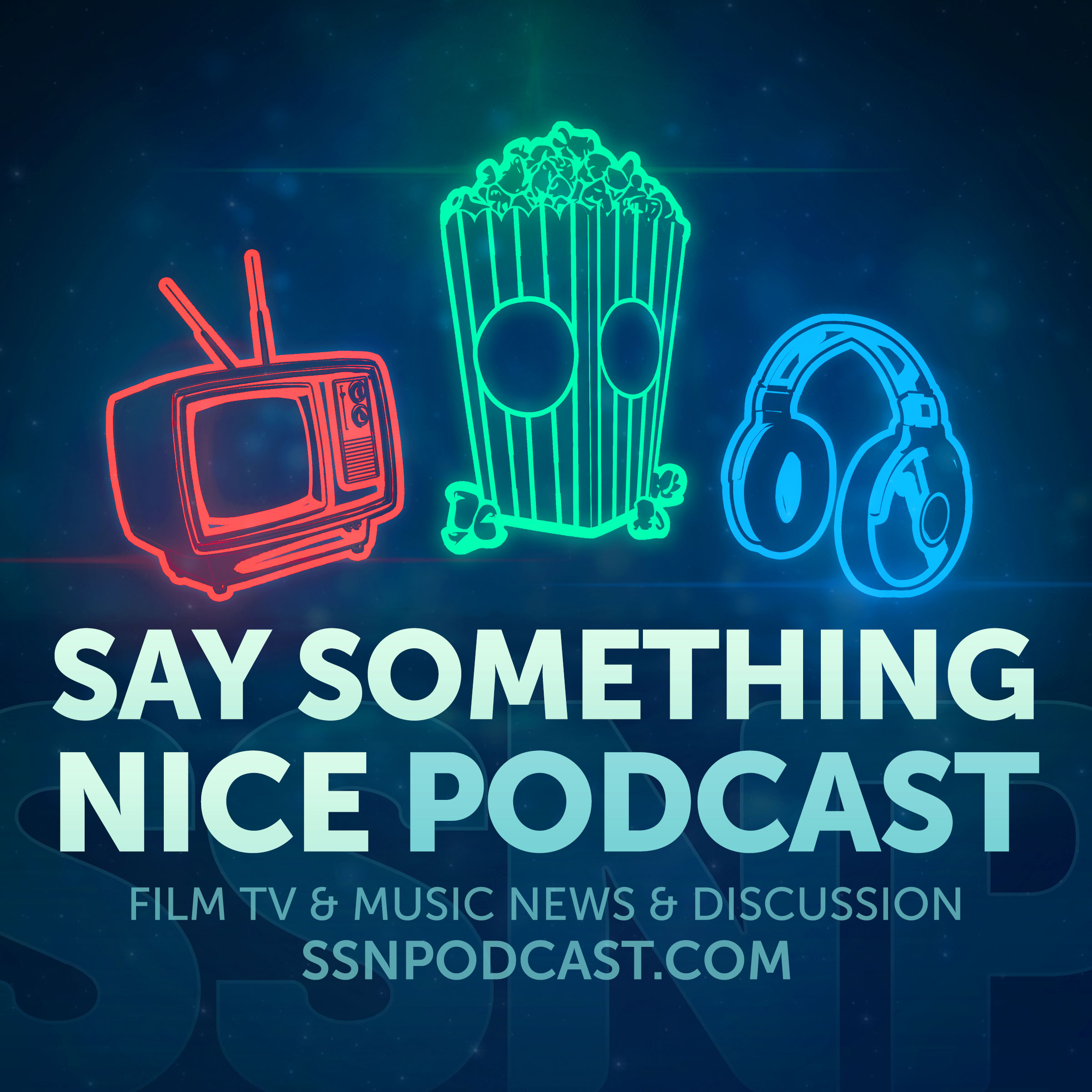 Say Something Nice Podcast - Film, TV, and Music News & Discussion